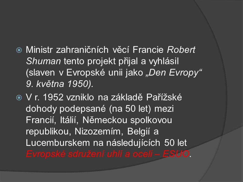 """Ministr zahraničních věcí Francie Robert Shuman tento projekt přijal a vyhlásil (slaven v Evropské unii jako """"Den Evropy 9. května 1950)."""
