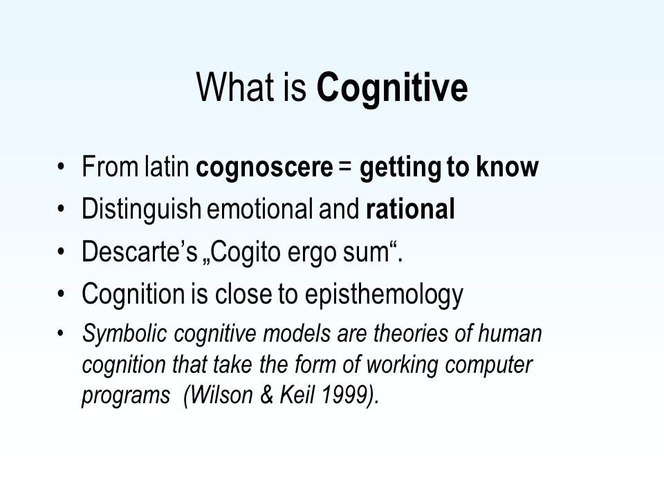 What is Cognitive From latin cognoscere = getting to know