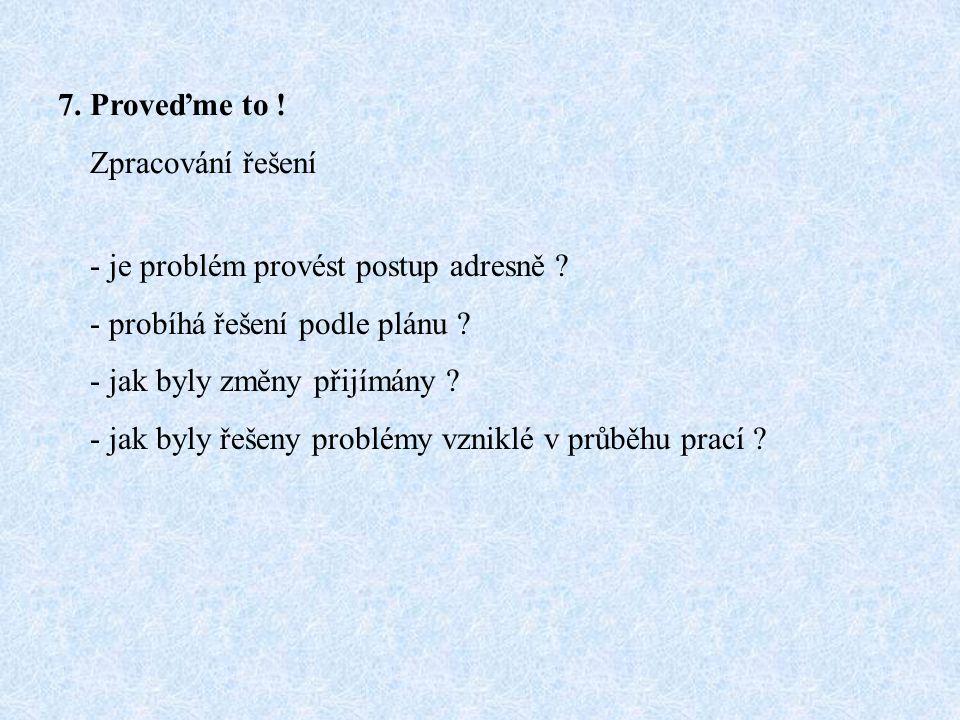 7. Proveďme to ! Zpracování řešení. - je problém provést postup adresně - probíhá řešení podle plánu