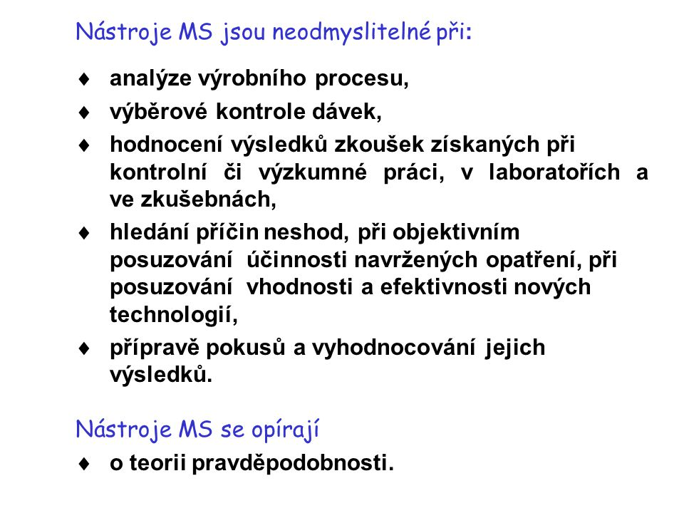 Nástroje MS jsou neodmyslitelné při: