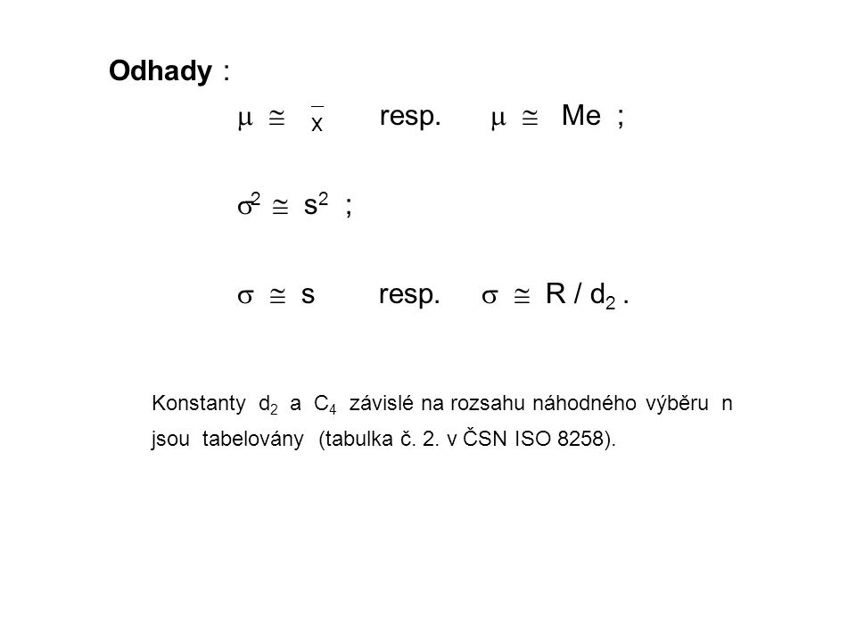 Odhady :   resp.   Me ; 2  s2 ;   s resp.   R / d2 .