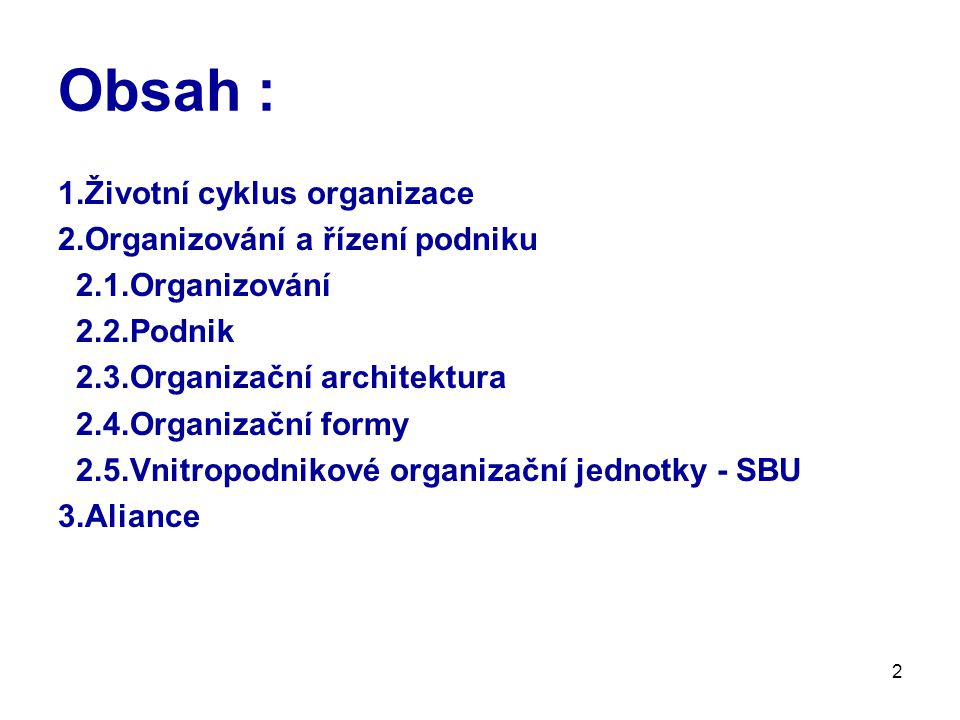 Obsah : 1.Životní cyklus organizace 2.Organizování a řízení podniku