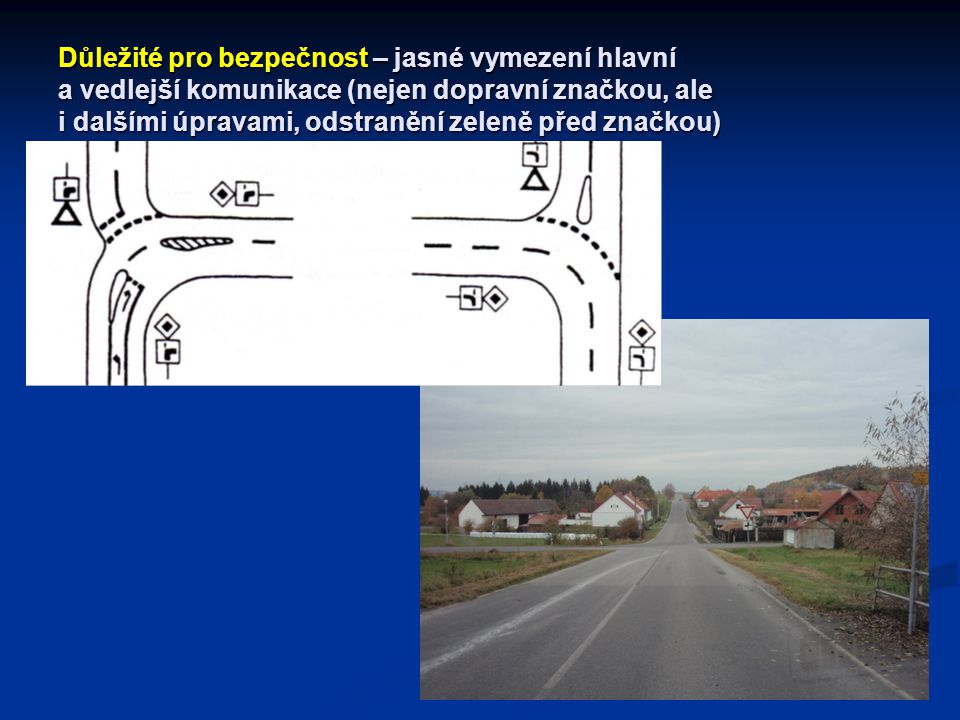 Důležité pro bezpečnost – jasné vymezení hlavní a vedlejší komunikace (nejen dopravní značkou, ale i dalšími úpravami, odstranění zeleně před značkou)