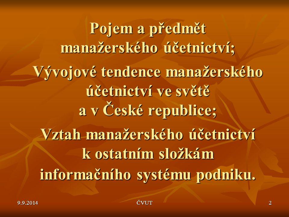 Pojem a předmět manažerského účetnictví; Vývojové tendence manažerského účetnictví ve světě a v České republice; Vztah manažerského účetnictví k ostatním složkám informačního systému podniku.