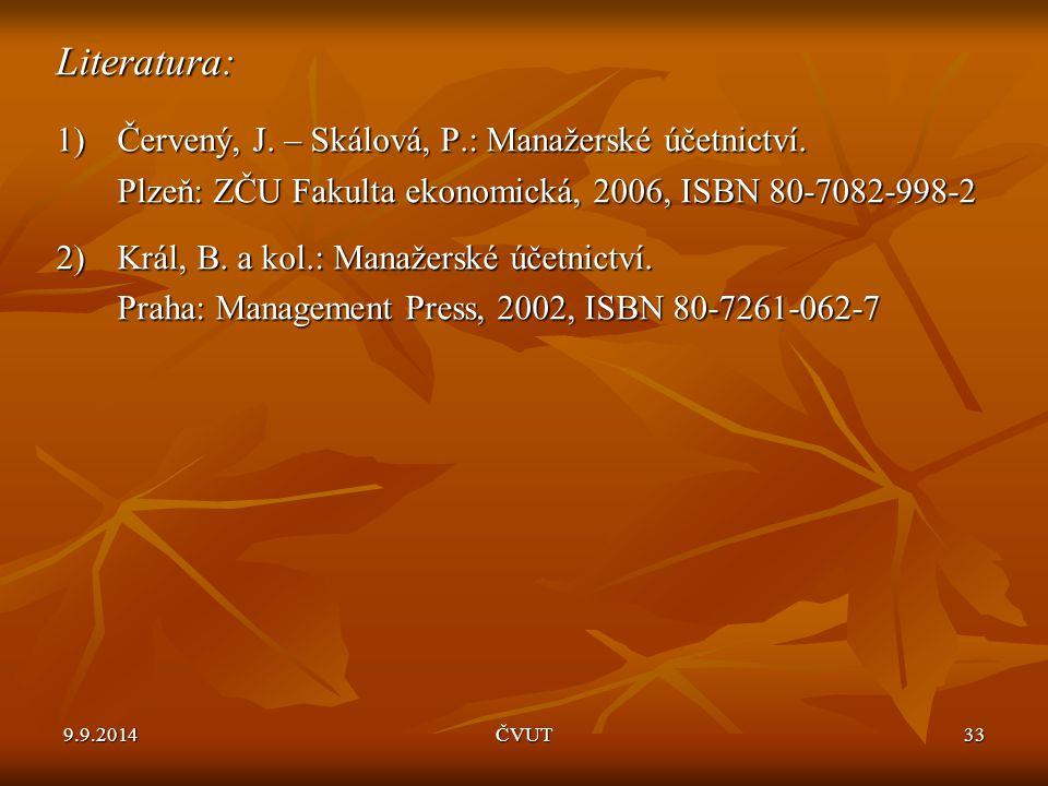 Literatura: 1) Červený, J. – Skálová, P.: Manažerské účetnictví.