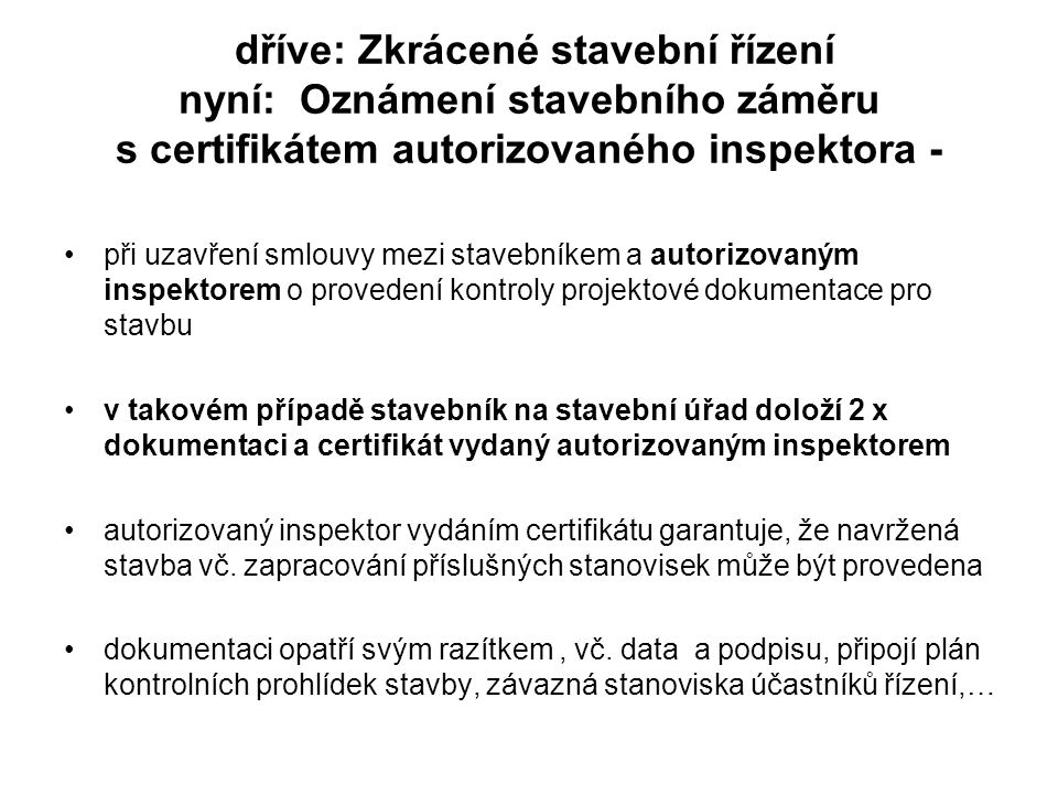 dříve: Zkrácené stavební řízení nyní: Oznámení stavebního záměru s certifikátem autorizovaného inspektora -
