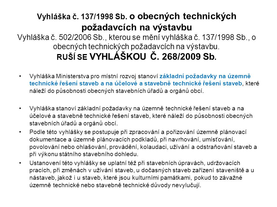 Vyhláška č. 137/1998 Sb. o obecných technických požadavcích na výstavbu Vyhláška č. 502/2006 Sb., kterou se mění vyhláška č. 137/1998 Sb., o obecných technických požadavcích na výstavbu. RUŠÍ SE VYHLÁŠKOU Č. 268/2009 Sb.
