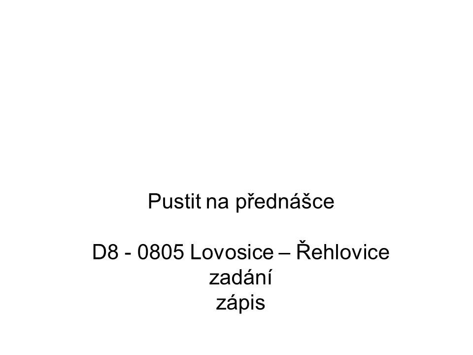 Pustit na přednášce D8 - 0805 Lovosice – Řehlovice zadání zápis