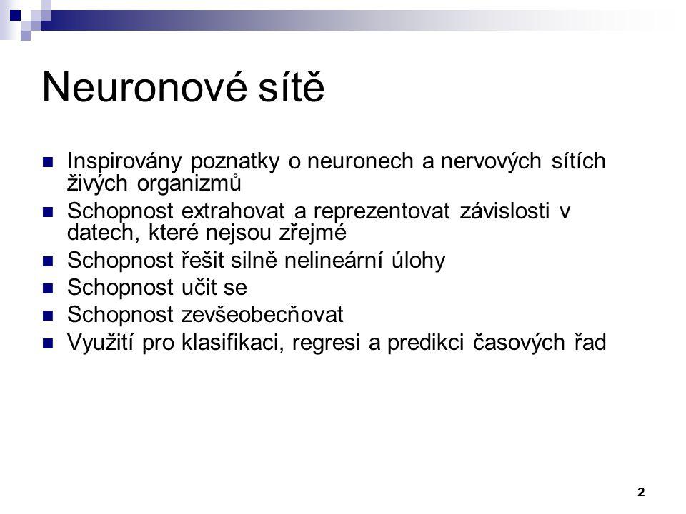 Neuronové sítě Inspirovány poznatky o neuronech a nervových sítích živých organizmů.