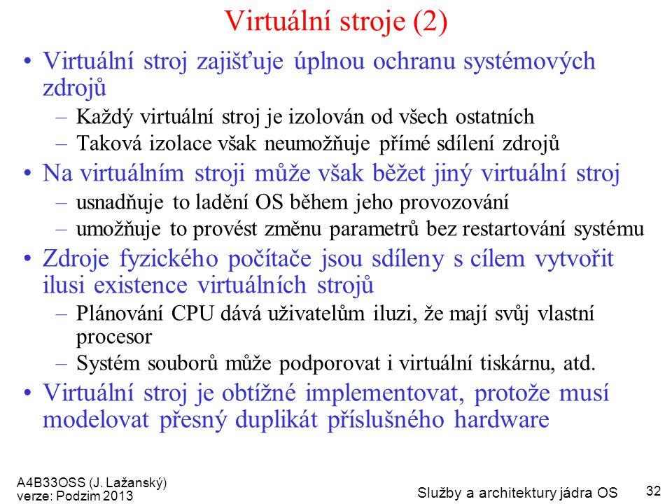 Virtuální stroje (2) Virtuální stroj zajišťuje úplnou ochranu systémových zdrojů. Každý virtuální stroj je izolován od všech ostatních.
