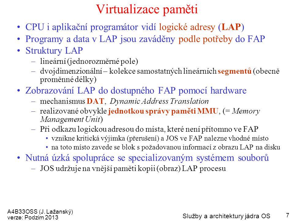 Virtualizace paměti CPU i aplikační programátor vidí logické adresy (LAP) Programy a data v LAP jsou zaváděny podle potřeby do FAP.