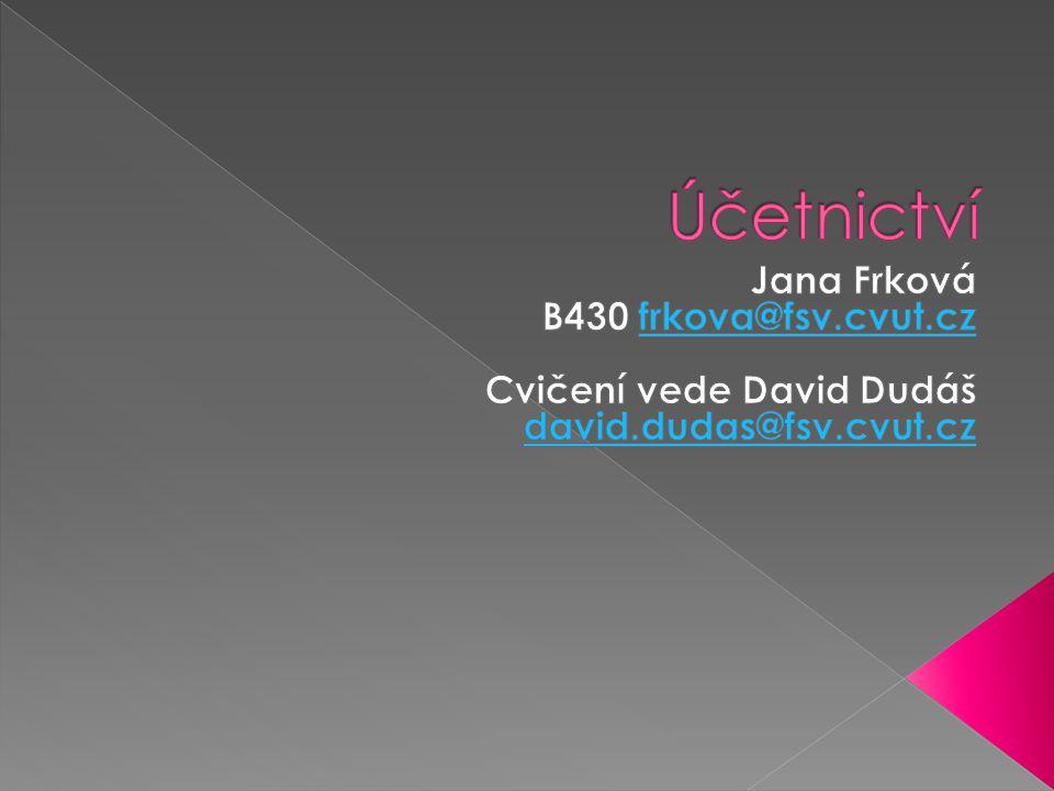 Účetnictví Jana Frková B430 frkova@fsv.cvut.cz