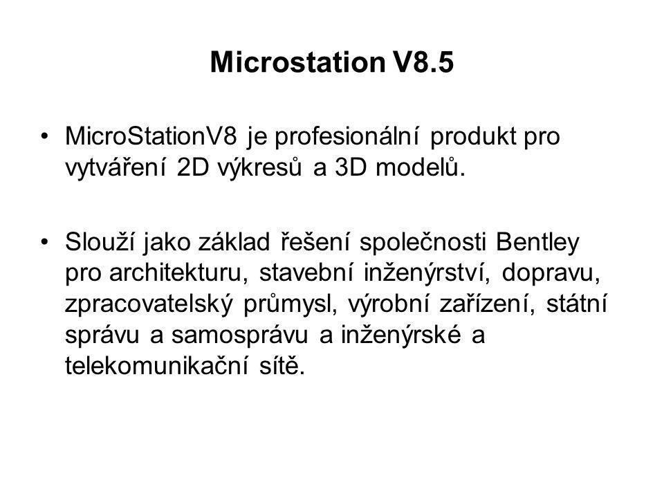 Microstation V8.5 MicroStationV8 je profesionální produkt pro vytváření 2D výkresů a 3D modelů.