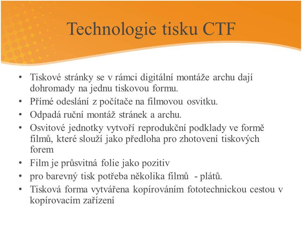 Technologie tisku CTF Tiskové stránky se v rámci digitální montáže archu dají dohromady na jednu tiskovou formu.