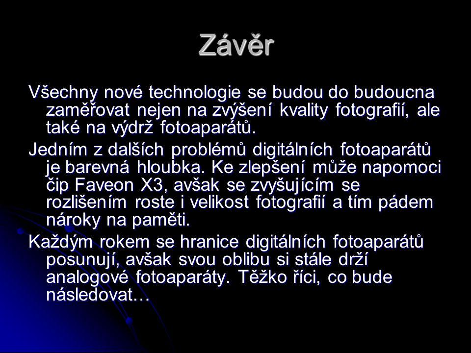 Závěr Všechny nové technologie se budou do budoucna zaměřovat nejen na zvýšení kvality fotografií, ale také na výdrž fotoaparátů.