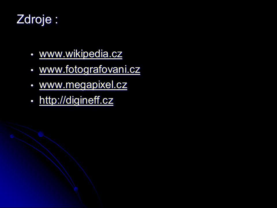 Zdroje : www.wikipedia.cz www.fotografovani.cz www.megapixel.cz