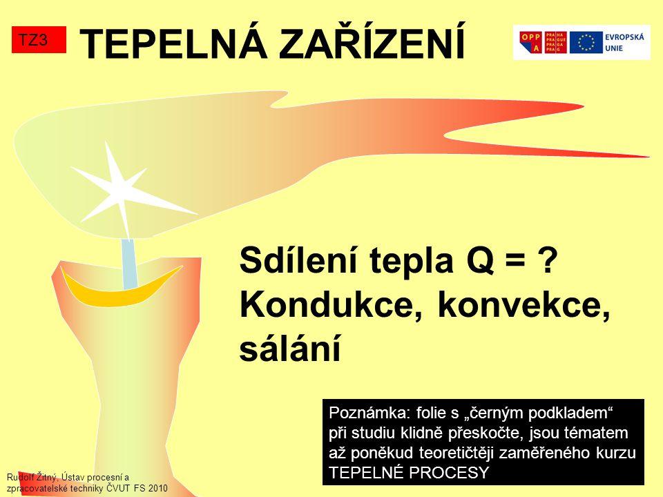 TEPELNÁ ZAŘÍZENÍ Sdílení tepla Q = Kondukce, konvekce, sálání TZ3