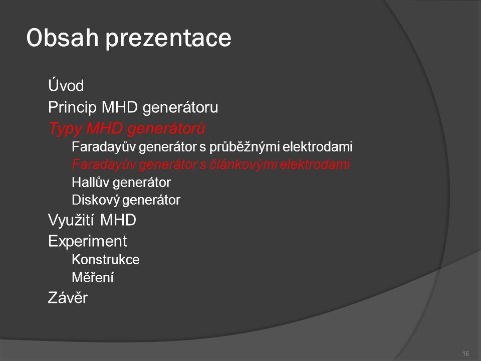 Obsah prezentace Úvod Princip MHD generátoru Typy MHD generátorů