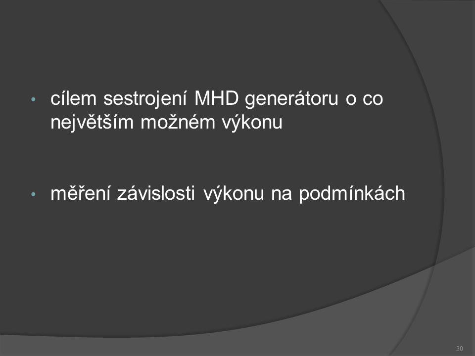cílem sestrojení MHD generátoru o co největším možném výkonu