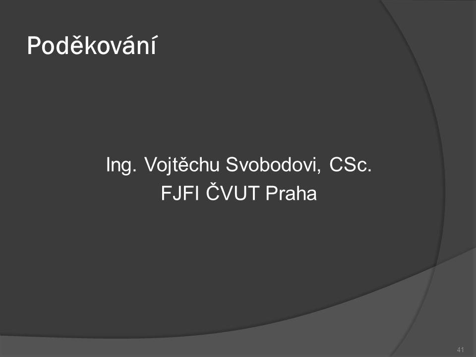 Ing. Vojtěchu Svobodovi, CSc. FJFI ČVUT Praha