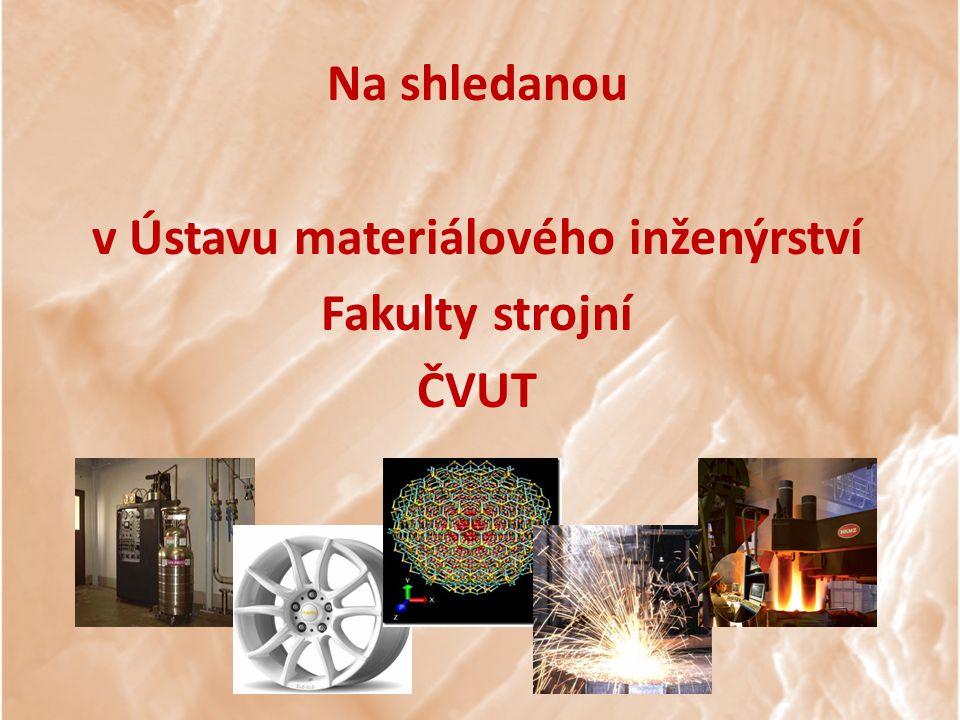 Na shledanou v Ústavu materiálového inženýrství Fakulty strojní ČVUT