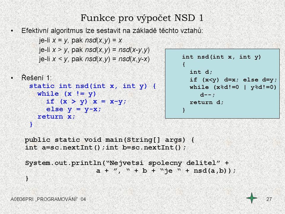 Funkce pro výpočet NSD 1 Efektivní algoritmus lze sestavit na základě těchto vztahů: je-li x = y, pak nsd(x,y) = x.
