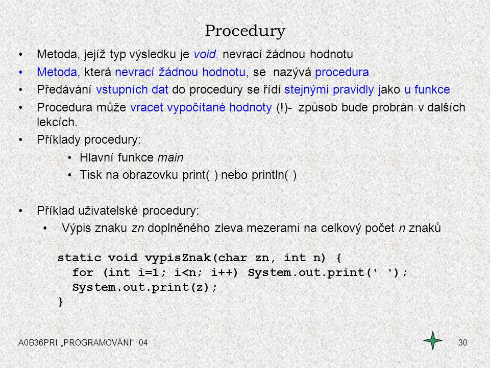 Procedury Metoda, jejíž typ výsledku je void, nevrací žádnou hodnotu