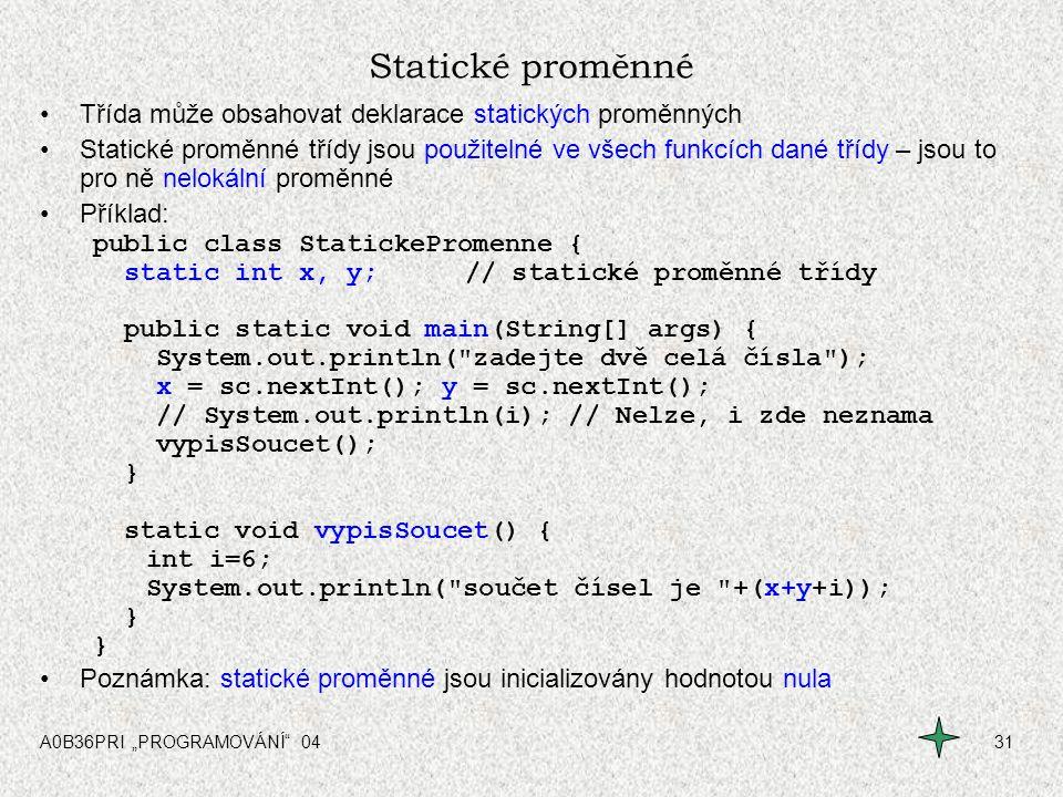 Statické proměnné Třída může obsahovat deklarace statických proměnných