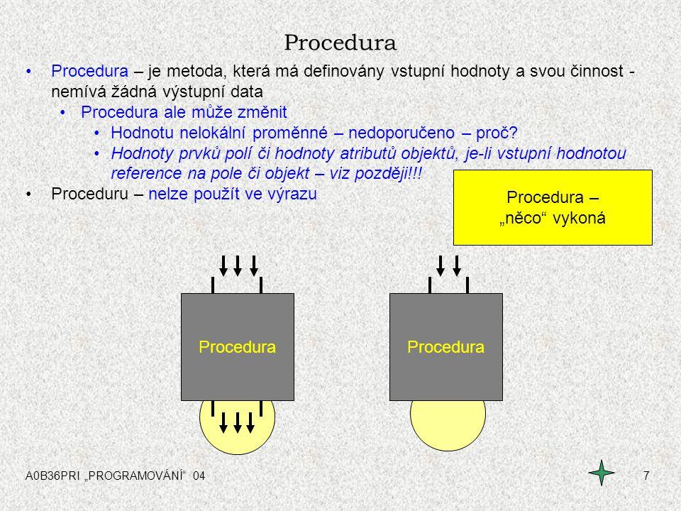 Procedura Procedura – je metoda, která má definovány vstupní hodnoty a svou činnost - nemívá žádná výstupní data.
