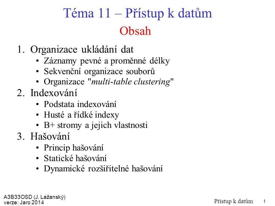 Téma 11 – Přístup k datům Obsah Organizace ukládání dat Indexování