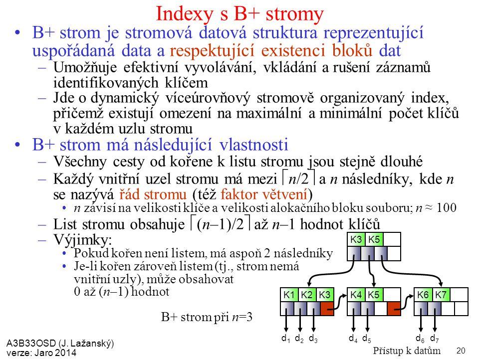 Indexy s B+ stromy B+ strom je stromová datová struktura reprezentující uspořádaná data a respektující existenci bloků dat.