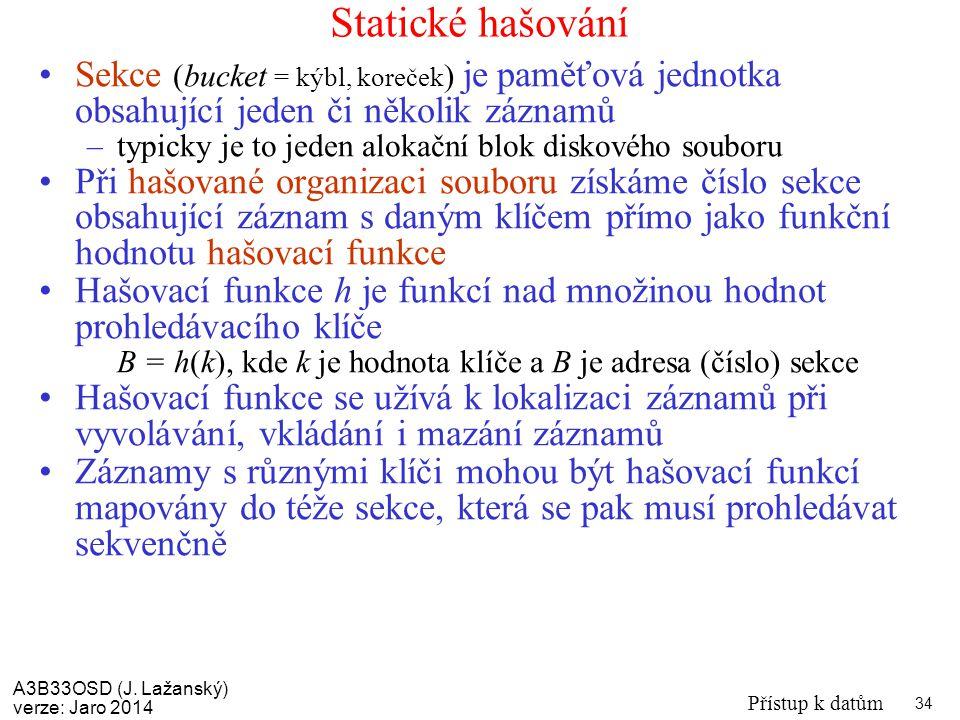 Statické hašování Sekce (bucket = kýbl, koreček) je paměťová jednotka obsahující jeden či několik záznamů.