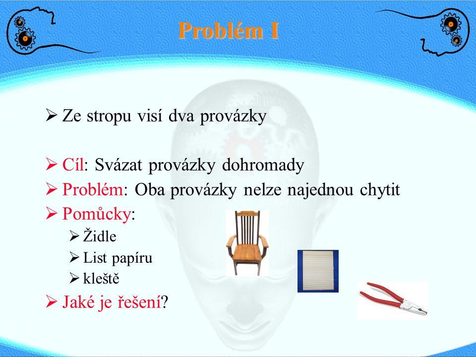Problém I Ze stropu visí dva provázky Cíl: Svázat provázky dohromady