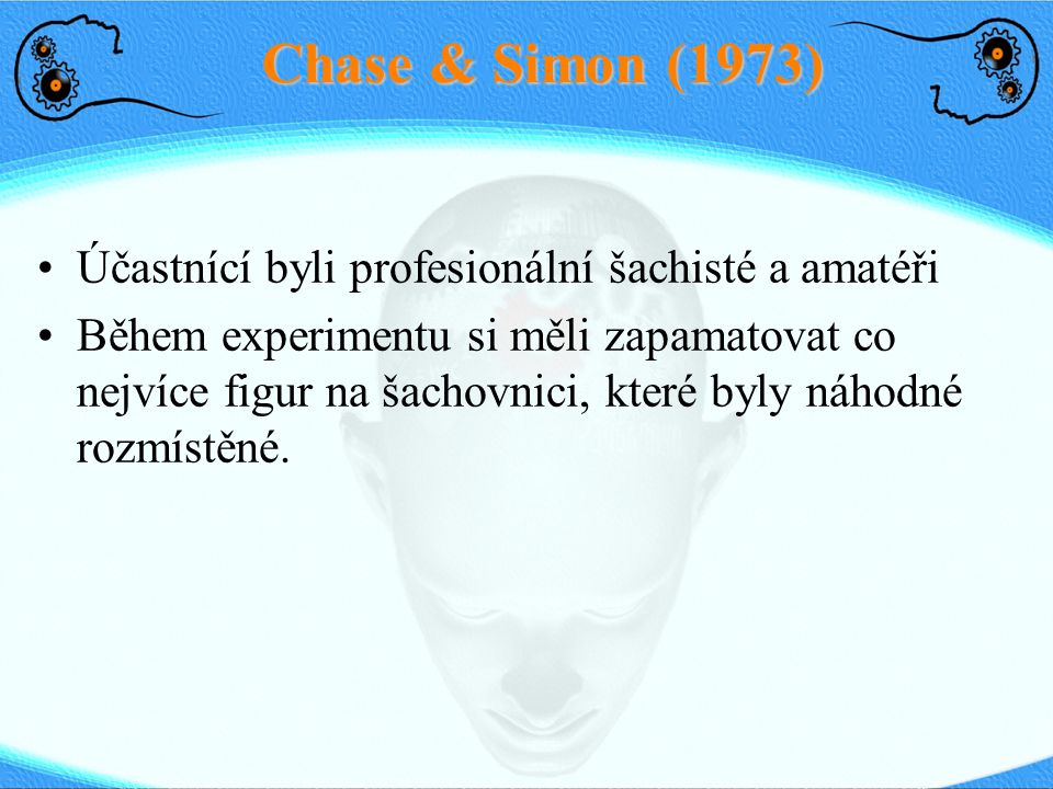 Chase & Simon (1973) Účastnící byli profesionální šachisté a amatéři