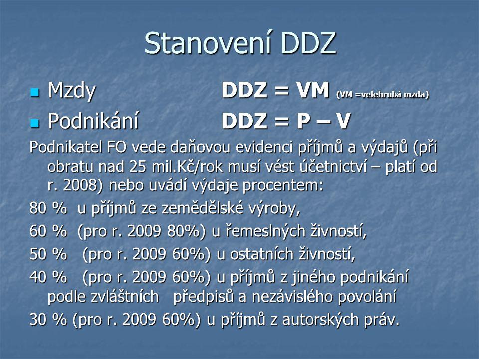 Stanovení DDZ Mzdy DDZ = VM (VM =velehrubá mzda) Podnikání DDZ = P – V