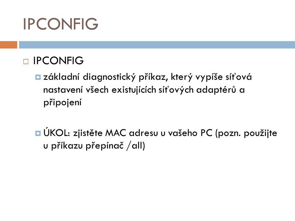 IPCONFIG IPCONFIG. základní diagnostický příkaz, který vypíše síťová nastavení všech existujících síťových adaptérů a připojení.