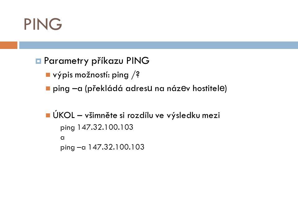 PING Parametry příkazu PING výpis možností: ping /