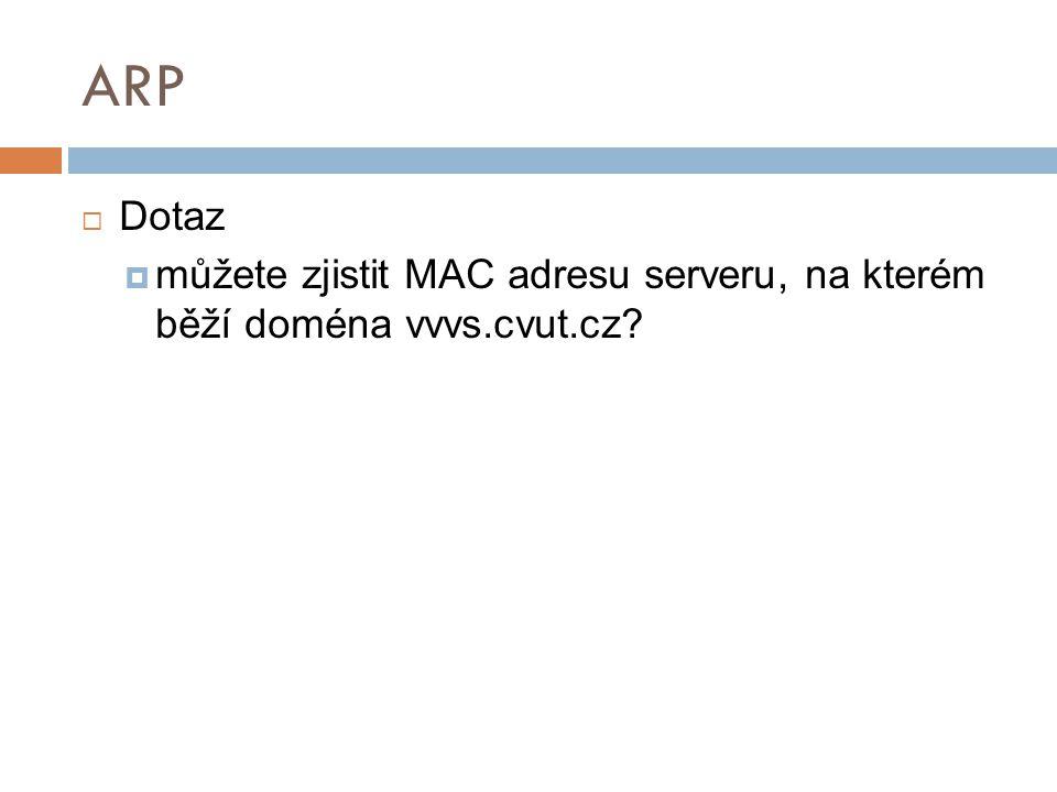 ARP Dotaz můžete zjistit MAC adresu serveru, na kterém běží doména vvvs.cvut.cz 28