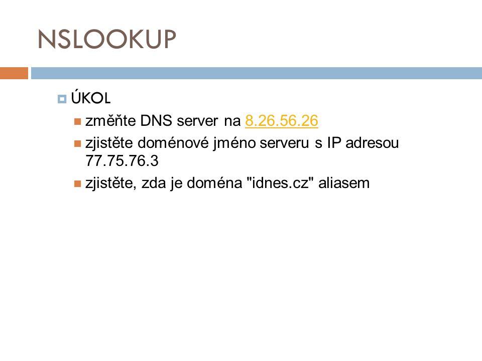 NSLOOKUP ÚKOL změňte DNS server na 8.26.56.26
