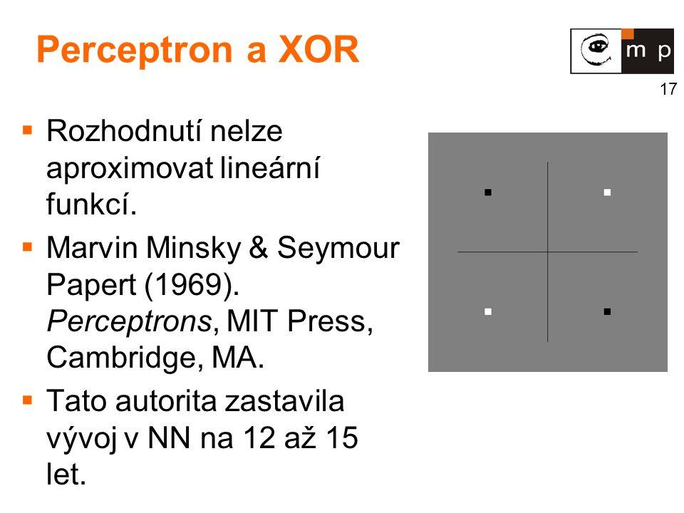 Perceptron a XOR Rozhodnutí nelze aproximovat lineární funkcí.