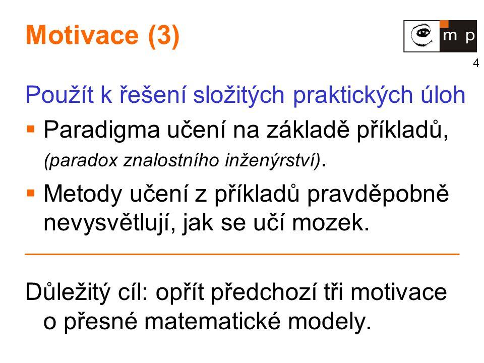 Motivace (3) Použít k řešení složitých praktických úloh