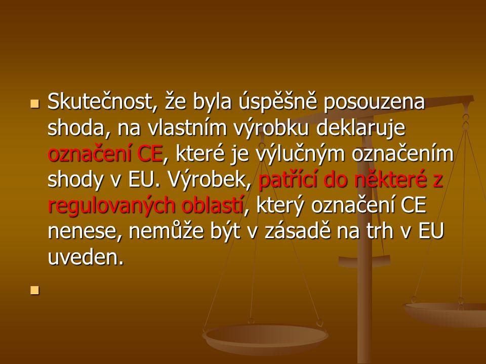 Skutečnost, že byla úspěšně posouzena shoda, na vlastním výrobku deklaruje označení CE, které je výlučným označením shody v EU.