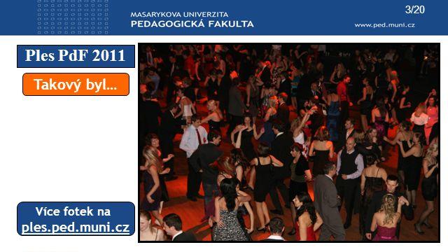 3/20 Ples PdF 2011 Takový byl… Více fotek na ples.ped.muni.cz