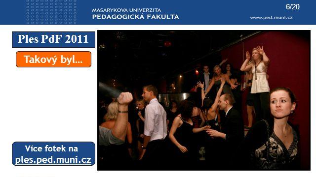 6/20 Ples PdF 2011 Takový byl… Více fotek na ples.ped.muni.cz