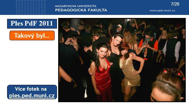 7/20 Ples PdF 2011 Takový byl… Více fotek na ples.ped.muni.cz