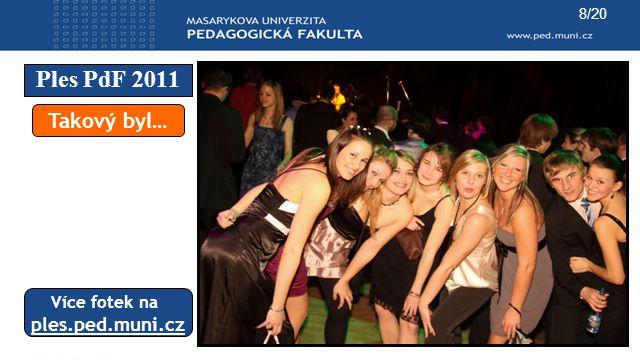 8/20 Ples PdF 2011 Takový byl… Více fotek na ples.ped.muni.cz