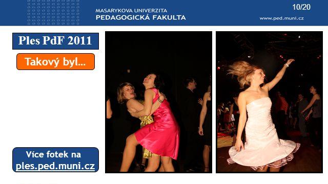 10/20 Ples PdF 2011 Takový byl… Více fotek na ples.ped.muni.cz