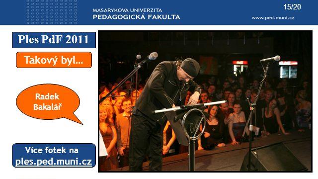 Ples PdF 2011 Takový byl… ples.ped.muni.cz Radek Bakalář Více fotek na