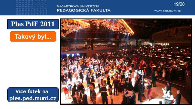 19/20 Ples PdF 2011 Takový byl… Více fotek na ples.ped.muni.cz