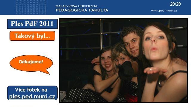 Ples PdF 2011 Takový byl… ples.ped.muni.cz Více fotek na Děkujeme!